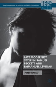 Late Modernist Style in Samuel Beckett and Emmanuel Levinas ebook by Peter Fifield