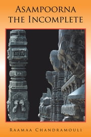 Asampoorna, the Incomplete ebook by Raamaa Chandramouli