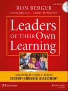 Leaders of Their Own Learning - Transforming Schools Through Student-Engaged Assessment ebook by Ron Berger, Leah Rugen, Libby Woodfin,...