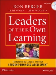Leaders of Their Own Learning - Transforming Schools Through Student-Engaged Assessment ebook by Ron Berger,Leah Rugen,Libby Woodfin,Expeditionary Learning