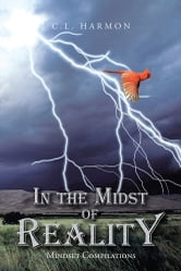 In the Midst of Reality - Mindset Compilations ebook by C.L. Harmon