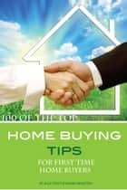 100 of the Top Home Buying Tips for First Time Home Buyers ebook by Alex Trost/Vadim Kravetsky