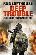 Zero Hour Trilogy: Deep Trouble - (1) ekitaplar by Rob Lofthouse