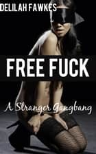 Free F*ck: A Stranger Gangbang ebook by Delilah Fawkes