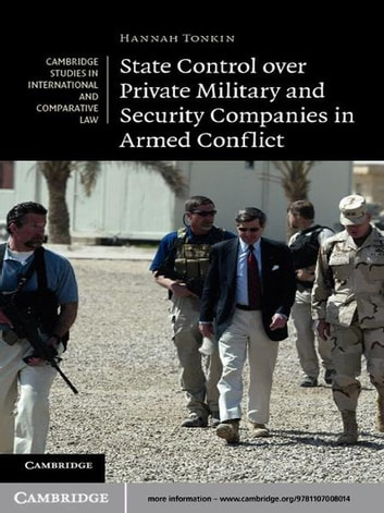 State Control over Private Military and Security Companies in Armed Conflict ebook by Hannah Tonkin