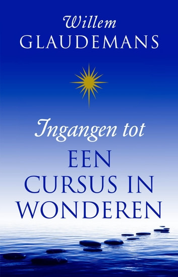 Ingangen tot een cursus in wonderen ebook by Willem Glaudemans
