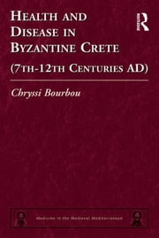 Health and Disease in Byzantine Crete (7th–12th centuries AD) ebook by Chryssi Bourbou
