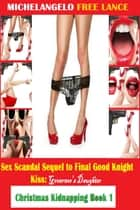 Sex Scandal Sequel to Final Good Knight Kiss: Governor's Daughter Christmas Kidnapping Book 1 ebook by Michelangelo Free Lance