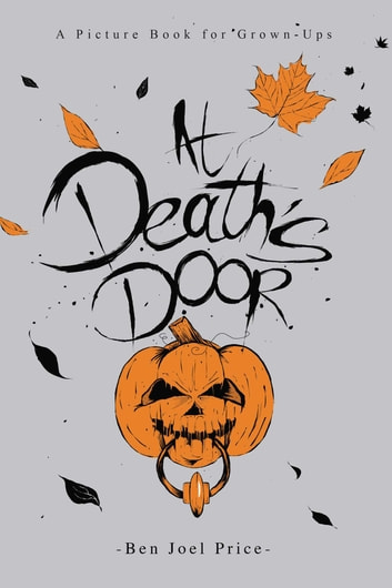 At Death's Door - A Picture Book for Grown-Ups ebook by Ben Joel Price