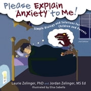 Please Explain Anxiety to Me!: Simple Biology and Solutions for Children and Parents ebook by Laurie Zelinger,Jordan Zelinger
