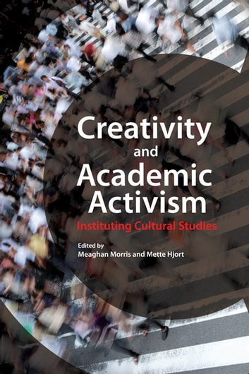 Creativity and Academic Activism - Instituting Cultural Studies ebook by Meaghan Morris,Mette Hjort