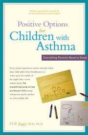 Positive Options for Children with Asthma - Everything Parents Need to Know ebook by O.P. Jaggi