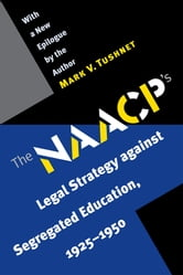 The NAACP's Legal Strategy against Segregated Education, 1925-1950 ebook by Mark V. Tushnet