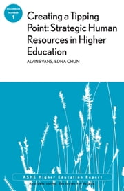 Creating a Tipping Point: Strategic Human Resources in Higher Education - ASHE Higher Education Report, Volume 38, Number 1 ebook by Edna Chun, Alvin Evans