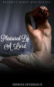 Pleasured by a Lord - Regency Erotica ebook by Vanessa Devereaux