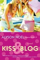 Kiss & Blog - A Novel eBook par Alyson Noël