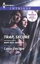Trap, Secure - Navy SEAL Security ebook by Carol Ericson