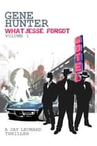 「What Jesse Forgot: Volume 1」(Gene Hunter著)