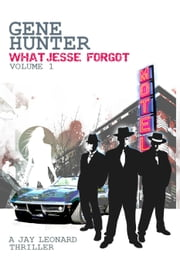 What Jesse Forgot: Volume 1 ebook by Gene Hunter