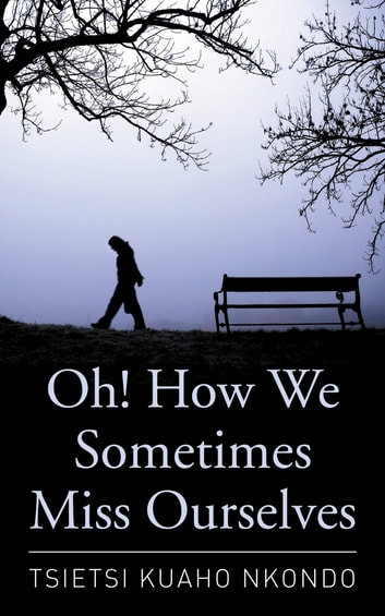 Oh! How We Sometimes Miss Ourselves ebook by Tsietsi Kuaho Nkondo