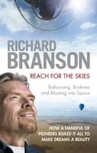Reach for the Skies - Ballooning, Birdmen and Blasting into Space ebook by Sir Richard Branson