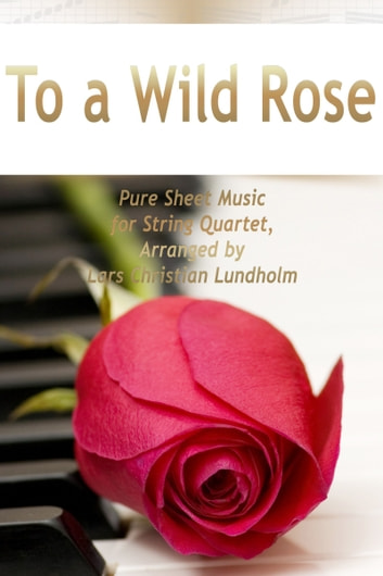 To a Wild Rose Pure Sheet Music for String Quartet, Arranged by Lars Christian Lundholm ebook by Pure Sheet Music