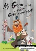 Mr Gum und das geheime Geheimversteck ebook by Andy Stanton, Harry Rowohlt, David Tazzyman