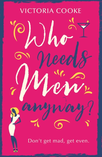 Who Needs Men Anyway?: A perfect feel-good romantic comedy filled with sass ebook by Victoria Cooke