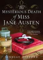 The Mysterious Death of Miss Jane Austen ebook by Lindsay Ashford