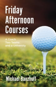 Friday Afternoon Courses - A Coach, Two Teams and a University ebook by Michael Banzhoff