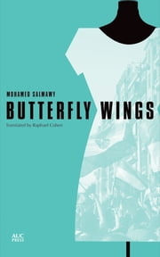 Butterfly Wings - An Egyptian Novel ebook by Mohamed Salmawy