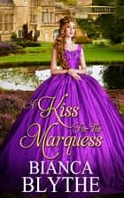 A Kiss for the Marquess ebook by Bianca Blythe