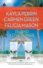 Island Love Songs: Seven Nights in Paradise / The Wedding Dance / Orchids and Bliss (Mills & Boon Kimani Arabesque) ebook by Kayla Perrin, Carmen Green, Felicia Mason