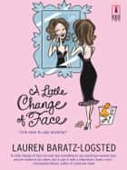 A Little Change of Face ebook by Lauren Baratz-Logsted