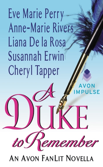 A Duke to Remember - An Avon FanLit Novella ebook by Susannah Erwin,Liana De la Rosa,Anne-Marie Rivers,Cheryl Tapper,Eve Marie Perry