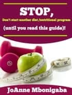 Don't Start another Diet / Nutritional program (until you read this guide)! ebook by JoAnne Mbonigaba
