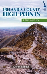 Ireland's County High Points – A Walking Guide ebook by Kieron Gribbon