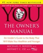 YOU: The Owner's Manual - An Insider's Guide to the Body That Will Make You Healthier and Younger ebook by Mehmet Oz M.D., Michael Roizen M.D.