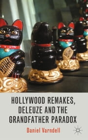 Hollywood Remakes, Deleuze and the Grandfather Paradox ebook by D. Varndell