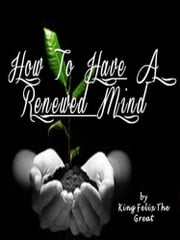 HOW TO HAVE A RENEWED MIND ebook by King Felix The Great