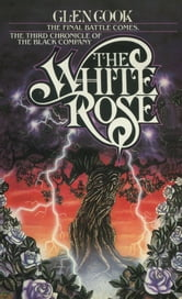 The White Rose - A Novel of the Black Company ebook by Glen Cook
