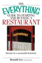 The Everything Guide To Starting And Running A Restaurant - Secrets to a Successful Business! ebook by Ronald Lee Restaurateur, Ronald Lee