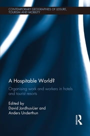A Hospitable World? - Organising Work and Workers in Hotels and Tourist Resorts ebook by David Jordhus-Lier,Anders Underthun