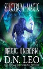 Magic Unborn - Spectrum of Magic - Book 4 - Spectrum of Magic, #4 ebook by D. N. Leo