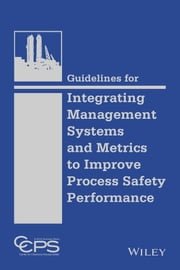 Guidelines for Integrating Management Systems and Metrics to Improve Process Safety Performance ebook by CCPS (Center for Chemical Process Safety)