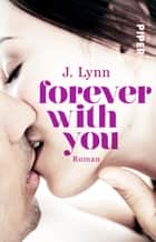 Forever with You - Roman ebook by J. Lynn, Vanessa Lamatsch