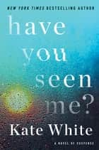 Have You Seen Me? - A Novel of Suspense ebook by Kate White