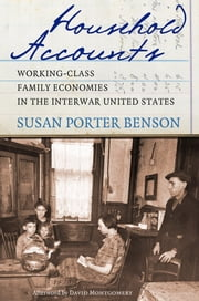 Household Accounts - Working-Class Family Economies in the Interwar United States ebook by Susan Porter Benson,David Montgomery