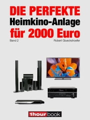 Die perfekte Heimkino-Anlage für 2000 Euro (Band 2) - 1hourbook ebook by Robert Glueckshoefer
