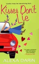 Kisses Don't Lie eBook by Alexa Darin